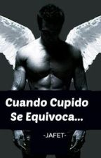 Cuando Cupido Se Equivoca...(Suspendida por tiempo indefinido) by -Jafet-