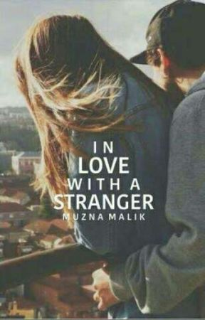 IN LOVE WITH A STRANGER. by MuznaMalik9