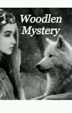 Woodlen Mystery (Completed) by Melanie0800