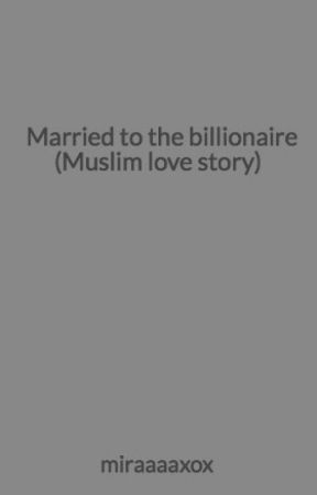 Married to the billionaire (Muslim love story) by damonxox