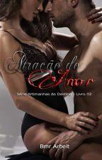 Atração do Amor - Série Artimanhas do Destino #2 by BmArbeit
