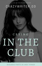 Crying In The Club by crazywriter_03