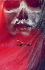 Kiss me, Kill me by Savvy_Sings_123