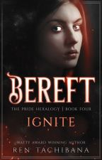 Bereft: Ignite (Book 4, the Bereft Series) by rentachi