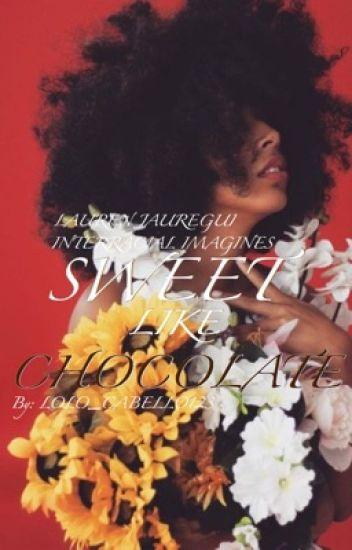 Sweet Like Chocolate (Lauren Jauregui Interracial Imagines)