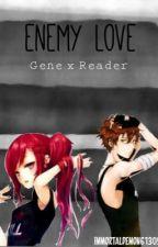 Enemy Love (Gene x Reader) by LightningMortal