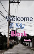 Welcome 2 My Block© by Idenity