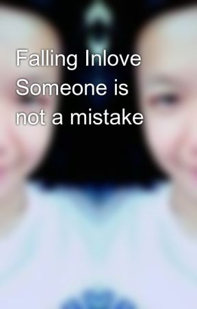 Falling Inlove Someone is not a mistake 😃 by RogelynMorante