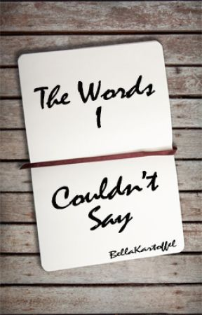 The Words I Couldn't Say by BellaKartoffel