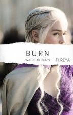 BURN   Daenerys Targaryen by yannannalays