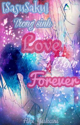 [SasuSaku] [Hiện Đại - Trọng sinh ] Love you forever