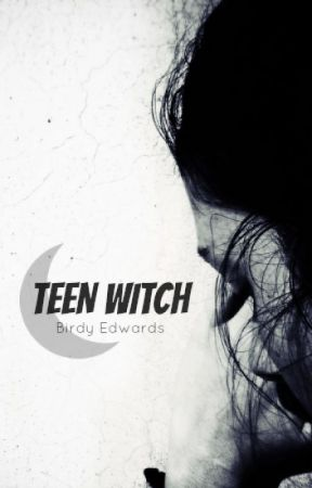 Teen Witch (shelved) by BirdyEdwards