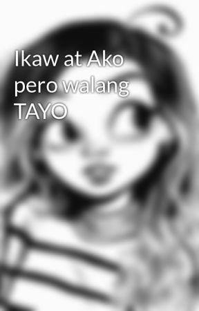 Ikaw at Ako pero walang TAYO by Black_Phanteon