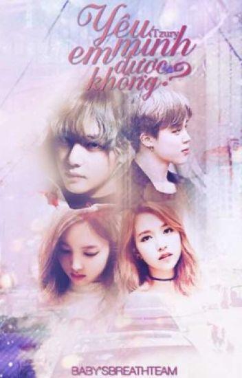 Yêu mình em được không? (Taehyung X Nayeon) (Jimin X Mina)