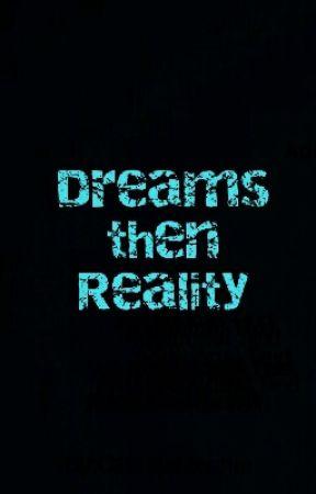 Dreams then Reality by Catzspazeship