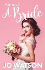ALMOST A BRIDE (Open On Annie) by JoWatson_101