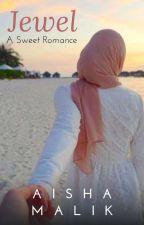 Jewel: An Attempt at a Halal Romance by AishaMalik24