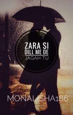 Zara si dill me de jagah tu✔ (Re-Writing) { #ZSDMDJT 1} by monalisha186