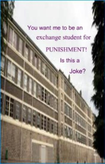 you want me to be an exchange student for PUNISHMENT! is this a joke
