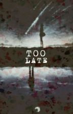 Too Late by SerenXariel