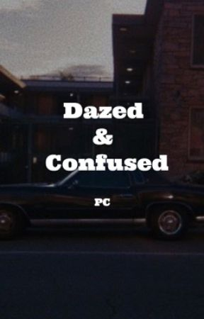 Dazed and Confused  by profanecobain