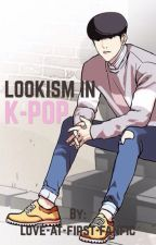Lookism In K-Pop by love-at-first-fanfic