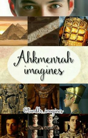 Ahkmenrah imagines | IN EDITION | - Jealous - Wattpad