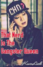 Gangster Queen Pretending To Be A Nerd by KeziaAxel
