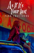 As If It's Your Last: PARK CHAEYOUNG by baesdrum