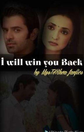 I will win you Back ( Currently Being Rewritten) by MysTeRhea_fanfics