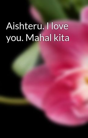 Aishteru. I love you. Mahal kita by sprig2016