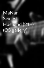 MaNan - Sexiest Husband (21+) (OS gallery) by manan_lover1