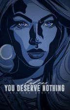 Nothing (You Deserve Nothing • ZM) | BOOK ONE✓ by infinitydays
