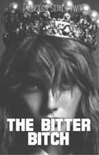 Princess Series Two: The Bitter Bitch by mswannabe