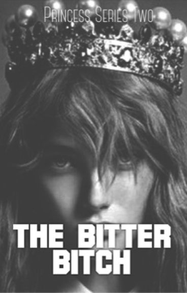 Princess Series Two: The Bitter Bitch