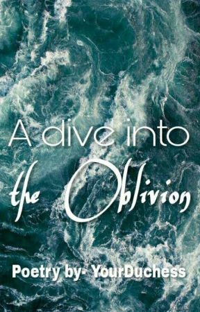 A Dive into the Oblivion (A poet's sea) by YourDuchess