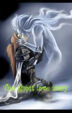 The Ghost Love Story by iknowwhatyouthink