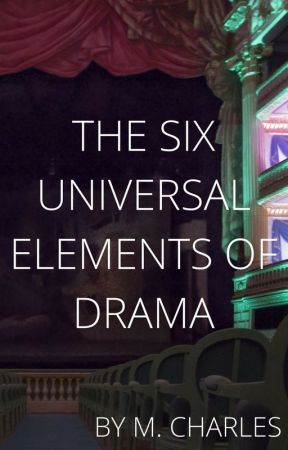 The Six Universal Elements of Drama by M_Charles