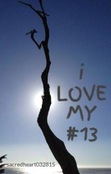 i LOVE MY #13 by sacredheart032815