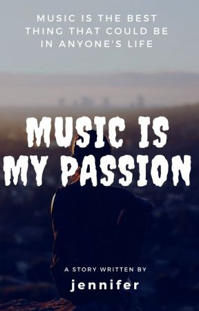MUSIC IS MY PASSION by jenny_2219
