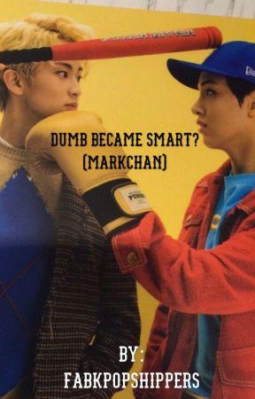 Dumb became Smart? (Markchan) by Fabkpopshippers