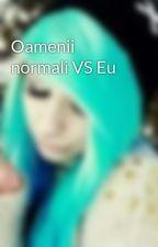 Oamenii normali VS Eu by LuciaIoana86