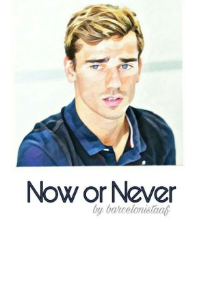 Now or Never || Antoine Griezmann AU by barcelonistaaf