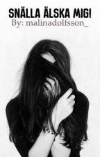 Snälla älska mig! by malinadolfsson_