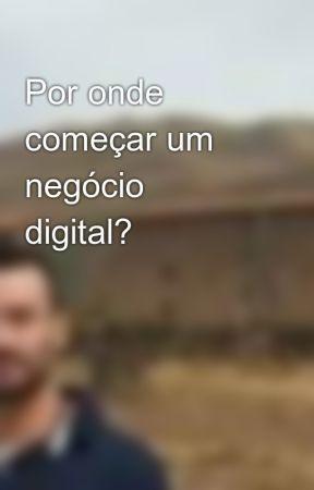 Por onde começar um negócio digital? by CarlosAlexandredePau