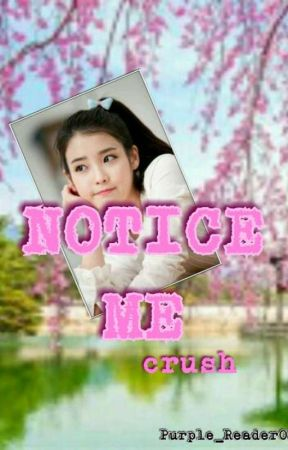 NOTICE ME crush by Pinkish_reader08