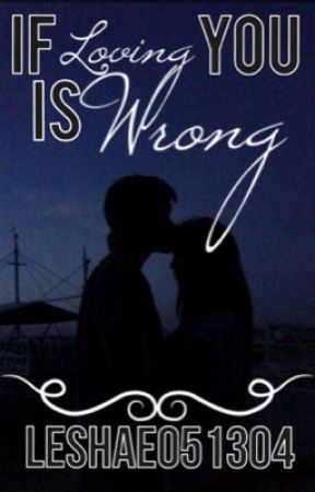 If Loving You Is Wrong #Wattys2017  by leshae051304