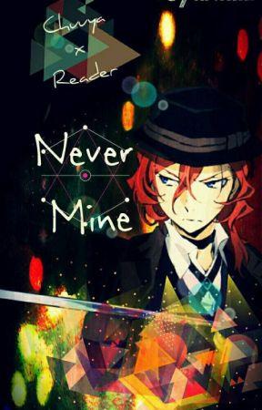 Never Mine .·°·.·Chuuya x Reader ·.·°·. by TsyaNikki