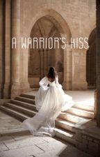 A Warrior's Kiss ( A Merlin Fanfiction ) by Avie_K