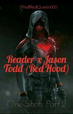 Jason Tood/Red Hood X Reader One Shots Pt2!  by MadRedQueen000